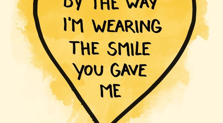 By the way I am wearing the smile you gave me